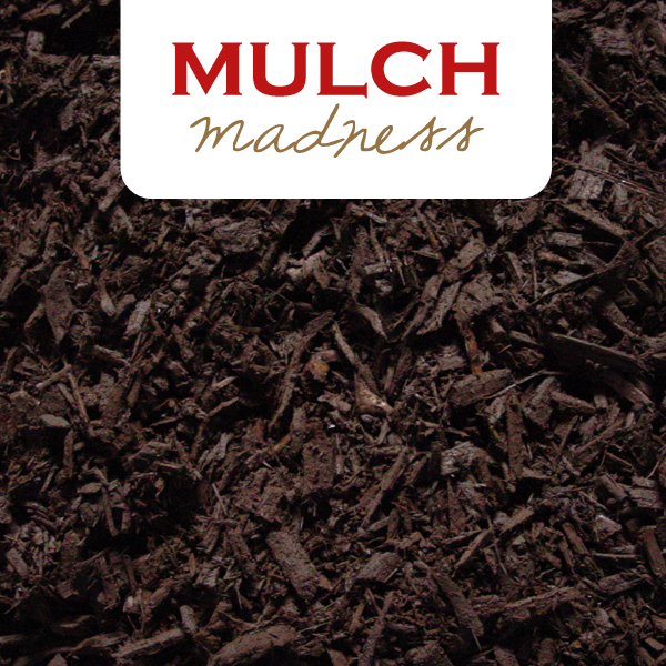 Mulch Madness 2020  DELIVERY CURRENTLY AVAILABLE